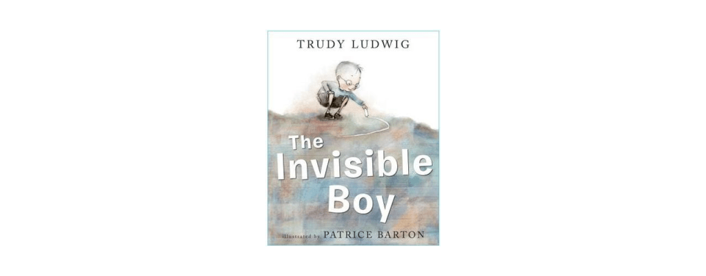 The Invisible Boy, by Trudy Ludwig